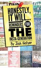 Honestly, It Will; Reminders for the Insta-Generation