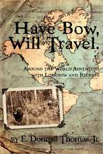 Have Bow, Will Travel:  Around the World Adventure with Longbow and Recurve