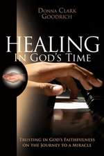 Healing in God's Time:  Trusting in God's Faithfulness on the Journey to a Miracle