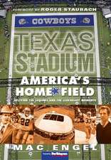 Texas Stadium:  Reliving the Legends & the Legendary Moments