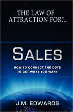 The Law of Attraction for Sales:  How to Connect the Dots to Get What You Want