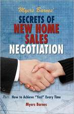 Myers Barnes' Secrets of New Home Sales Negotiation:  How to Achieve Yes! Every Time