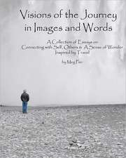 Visions of the Journey in Images and Words:  A Collection of Essays on Life Lessons Imparted in Locales Around the World
