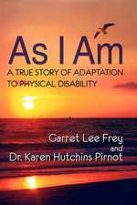 As I Am, a True Story of Adaptation to Physical Disability