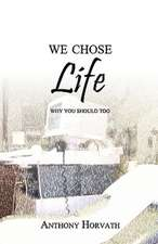 We Chose Life:  Why You Should Too