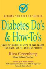 Diabetes Do's & How-To's:  Small Yet Powerful Steps to Take Charge, Eat Right, Get Fit, and Stay Positive