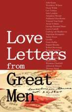 Love Letters from Great Men:  Like Vincent Van Gogh, Mark Twain, Lewis Carroll, and Many More