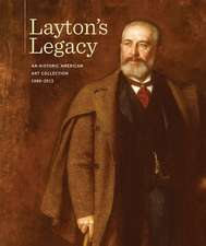 Layton's Legacy: A Historic American Art Collection, 1888–2013