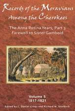 Records of the Moravians Among the Cherokees, Volume 5:  Farewell to Sister Gambold, 1817-1821