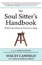 The Soul Sitter's Handbook:  What to Do When Your Loved One Is Dying