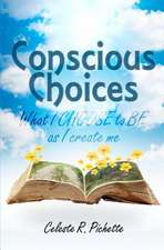 Conscious Choices:  What I Choose to Be as I Create Me