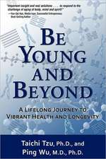 Be Young and Beyond: A Lifelong Journey to Vibrant Health and Longevity