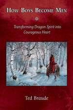 How Boys Become Men:  Transforming Dragon Spirit Into Courageous Heart