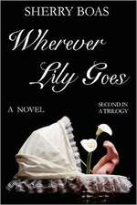 Wherever Lily Goes:  The Second in a Trilogy