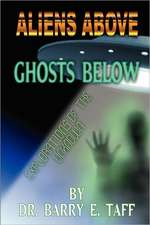 Aliens Above, Ghosts Below:  Explorations of the Unkown