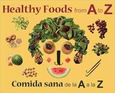 Healthy Foods from A to Z/Comida Sana de La a A La Z