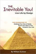 The Inevitable You:  Live Life by Design