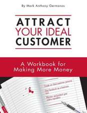 Attract Your Ideal Customer:  A Workbook for Making More Money