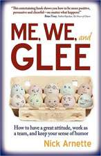 Me, We, and Glee:  How to Have a Great Attitude, Work as a Team and Keep Your Sense of Humor
