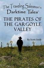 The Pirates of the Gargoyle Valley:  A Traveling Salesman's Darktime Tales