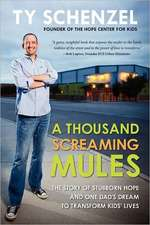 A Thousand Screaming Mules:  The Story of Stubborn Hope and One Dad's Dream to Transform Kids' Lives