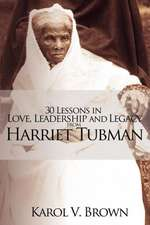 30 Lessons in Love, Leadership and Legacy from Harriet Tubman
