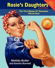 Rosie's Daughters:  The First Woman to Generation Tells Its Story, Second Edition