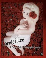Lorelei Lee a Pin-Up Models Photographic Journey:  Collector's Edition