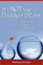 It's Not Your Daddy's Store, an Employee's Guide to Empowerment