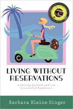Living Without Reservations, a Journey by Land and Sea in Search of Happiness
