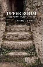 Upper Room, the Way:  33 Ad to 57 Ad