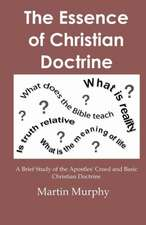 The Essence of Christian Doctrine:  A Brief Study of the Apostles' Creed and Basic Christian Doctrine