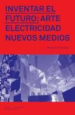 Inventar el Futuro: Arte, Electricidad, Nuevos Medios