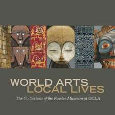 World Arts, Local Lives:  The Collections of the Fowler Museum at UCLA