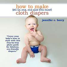 How to Make (All-In-One, One-Size-Fits-Most) Cloth Diapers