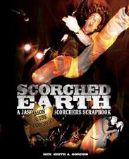 Scorched Earth:  A Jason & the Scorchers Scrapbook