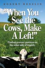 When You See the Cows, Make a Left!