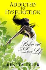 Addicted to Dysfunction:  Released to Live Life Out Loud