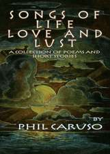Songs of Life, Love and Lust (a Collection of Poems and Short Stories)