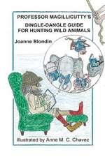 Professor Magillicutty's Dingle-Dangle Guide for Hunting Wild Animals