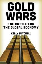 Gold Wars:  The Battle for the Global Economy