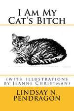 I Am My Cat's Bitch with Illustrations