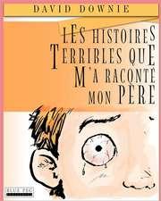 Les Histoires Terribles Que M'a Raconte Mon Pere