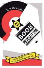 E-Book Revolution:  The Ultimate Guide to E-Book Success