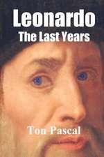 Leonardo the Last Years