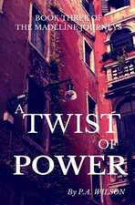 A Twist of Power:  Book Three of the Madeline Journeys