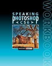 Speaking Photoshop Cs6 Workbook:  Turn Your Customers on Before They Turn on You!