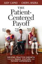 Patient-Centered Payoff:  Driving Practice Growth Through Image, Culture and Patient Experience
