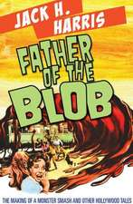 Father of the Blob:  The Making of a Monster Smash and Other Hollywood Tales