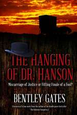 The Hanging of Dr. Hanson:  Miscarriage of Justice or Fitting Finale of a Fool?